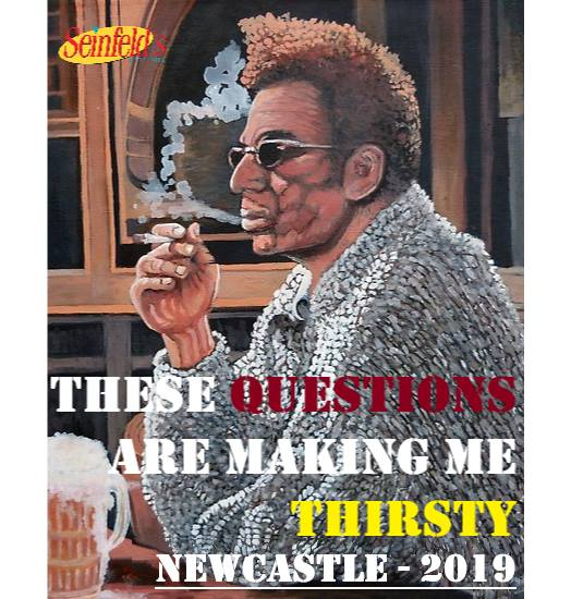 These Questions Are Making Me Thirsty - Newcastle -